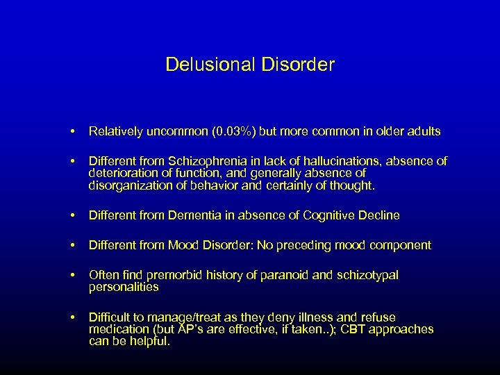 Delusional Disorder • Relatively uncommon (0. 03%) but more common in older adults