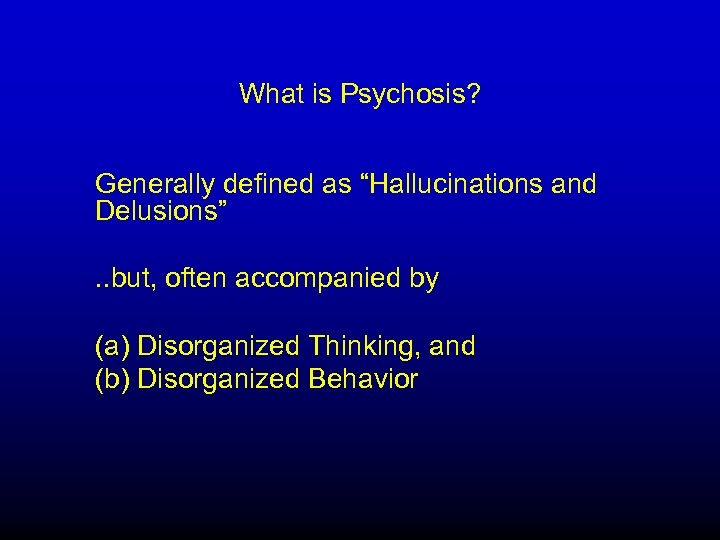 """What is Psychosis? Generally defined as """"Hallucinations and Delusions"""". . but, often accompanied by"""
