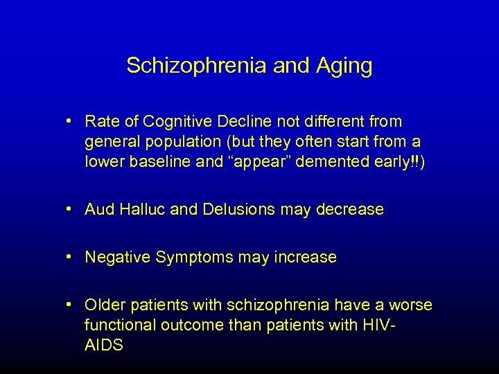 Schizophrenia and Aging • Rate of Cognitive Decline not different from general population (but