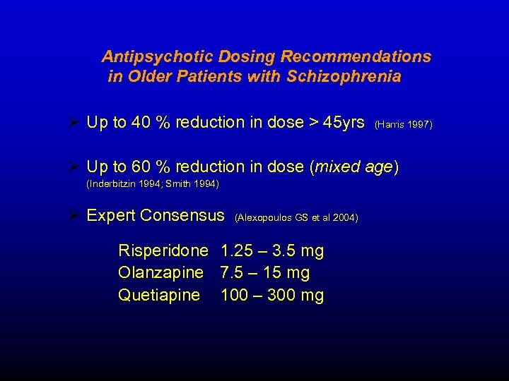 Antipsychotic Dosing Recommendations in Older Patients with Schizophrenia Ø Up to 40 % reduction
