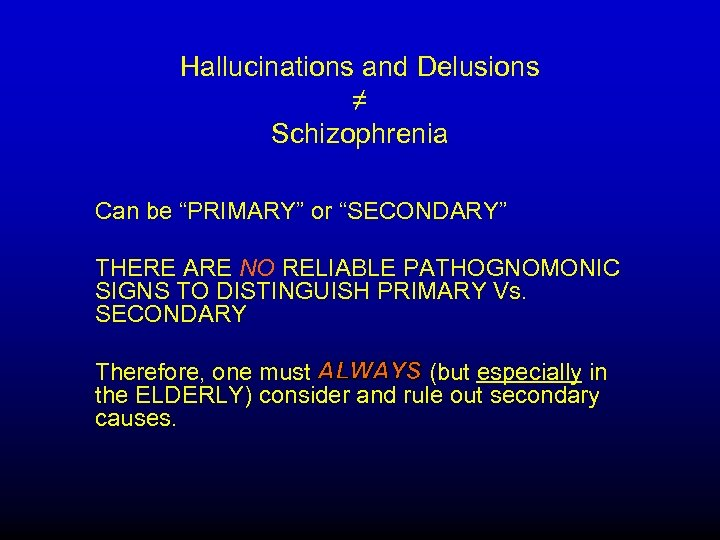 """Hallucinations and Delusions ≠ Schizophrenia Can be """"PRIMARY"""" or """"SECONDARY"""" THERE ARE NO RELIABLE"""