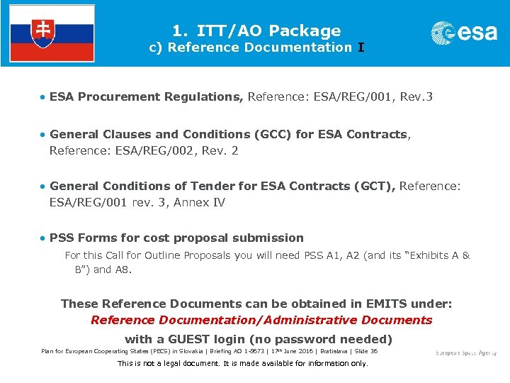 1. ITT/AO Package c) Reference Documentation I • ESA Procurement Regulations, Reference: ESA/REG/001, Rev.
