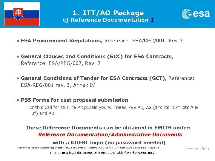 1. ITT/AO Package c) Reference Documentation I • ESA Procurement Regulations, Reference: ESA/REG/001, Rev.