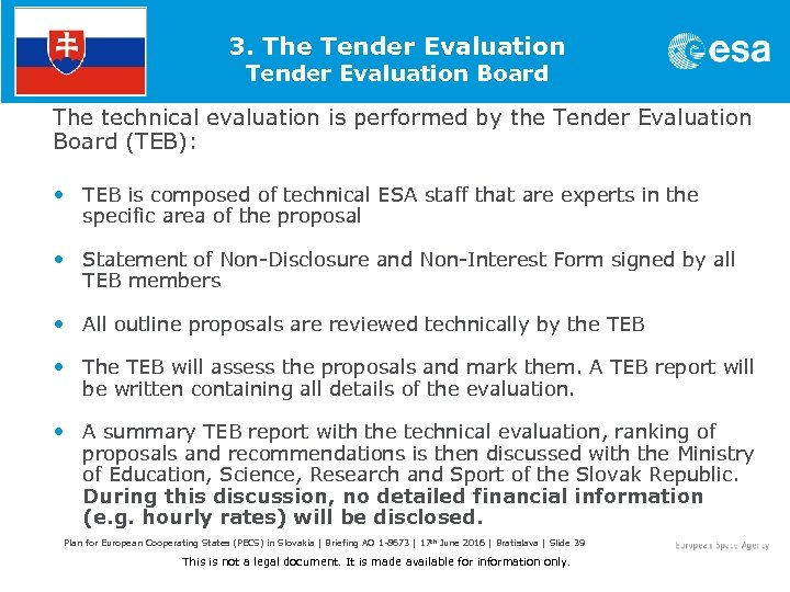 3. The Tender Evaluation Board The technical evaluation is performed by the Tender Evaluation