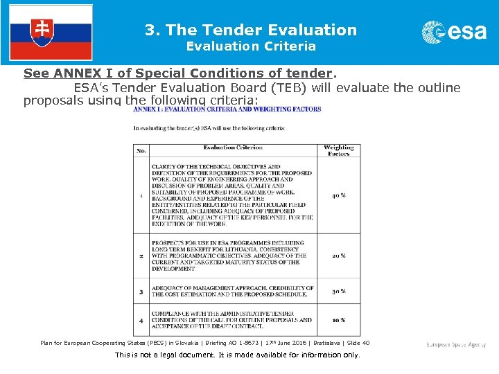 3. The Tender Evaluation Criteria See ANNEX I of Special Conditions of tender. ESA's
