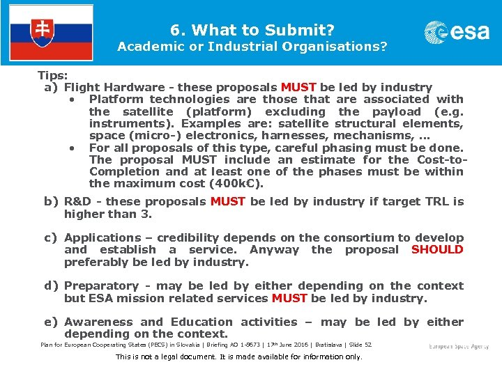 6. What to Submit? Academic or Industrial Organisations? Tips: a) Flight Hardware - these