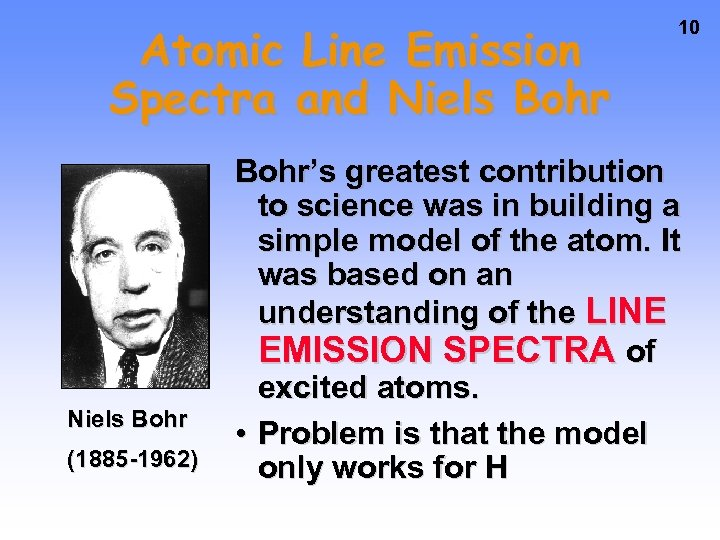 Atomic Line Emission Spectra and Niels Bohr (1885 -1962) 10 Bohr's greatest contribution to