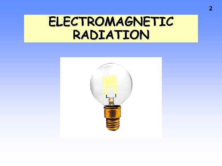 2 ELECTROMAGNETIC RADIATION