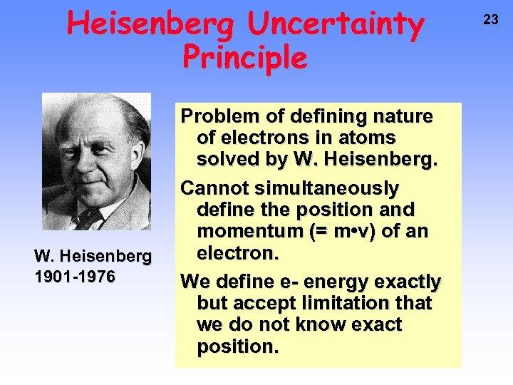 Heisenberg Uncertainty Principle W. Heisenberg 1901 -1976 Problem of defining nature of electrons in
