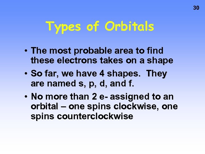 30 Types of Orbitals • The most probable area to find these electrons takes