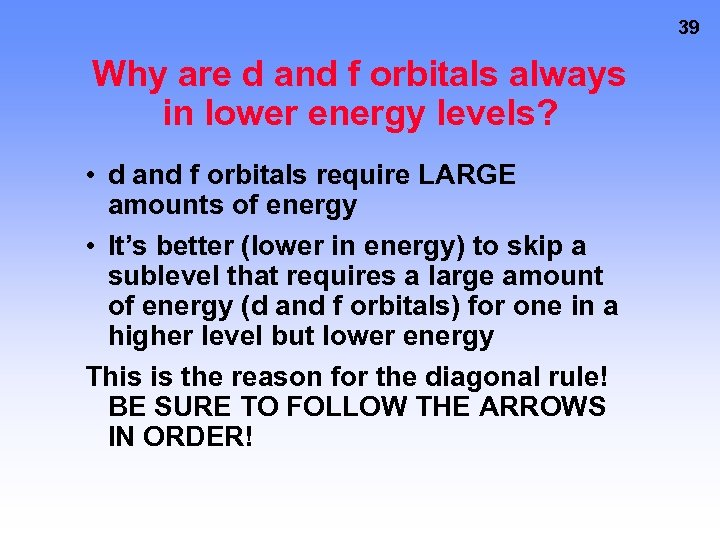 39 Why are d and f orbitals always in lower energy levels? • d