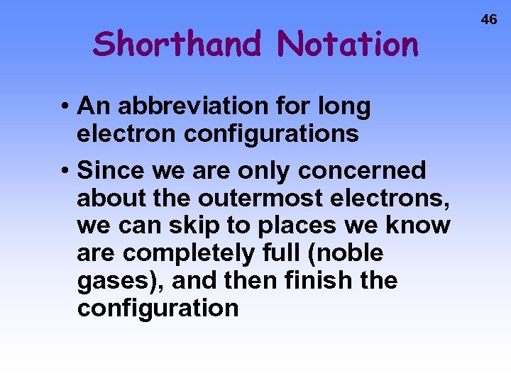 Shorthand Notation • An abbreviation for long electron configurations • Since we are only