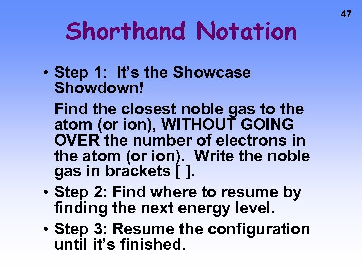 Shorthand Notation • Step 1: It's the Showcase Showdown! Find the closest noble gas