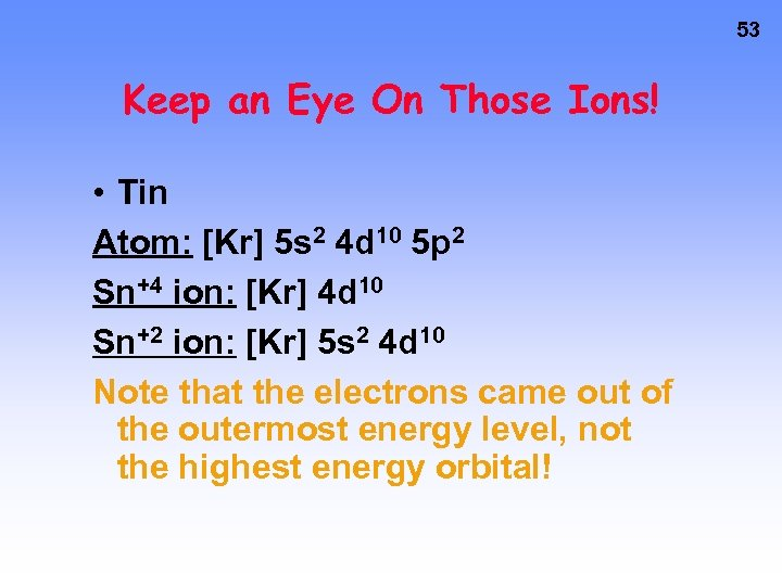 53 Keep an Eye On Those Ions! • Tin Atom: [Kr] 5 s 2