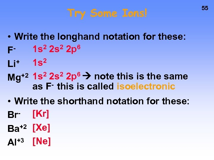 Try Some Ions! • Write the longhand notation for these: 1 s 2 2