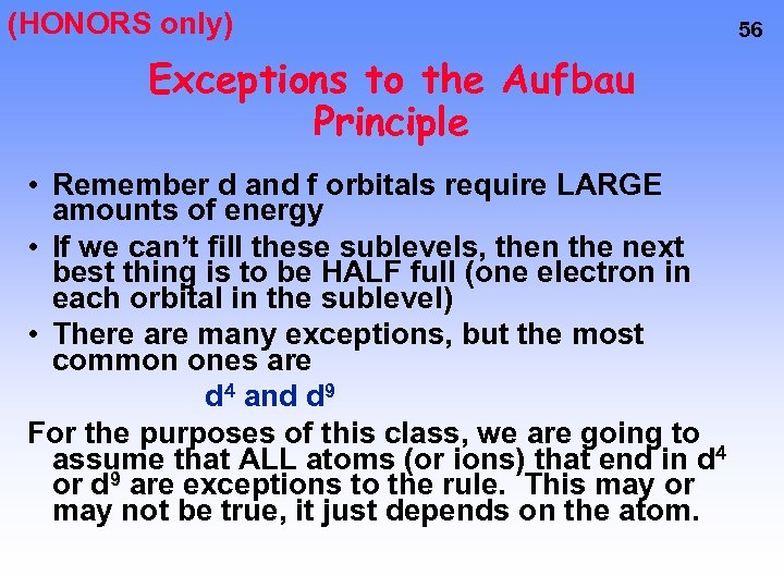 (HONORS only) Exceptions to the Aufbau Principle • Remember d and f orbitals require