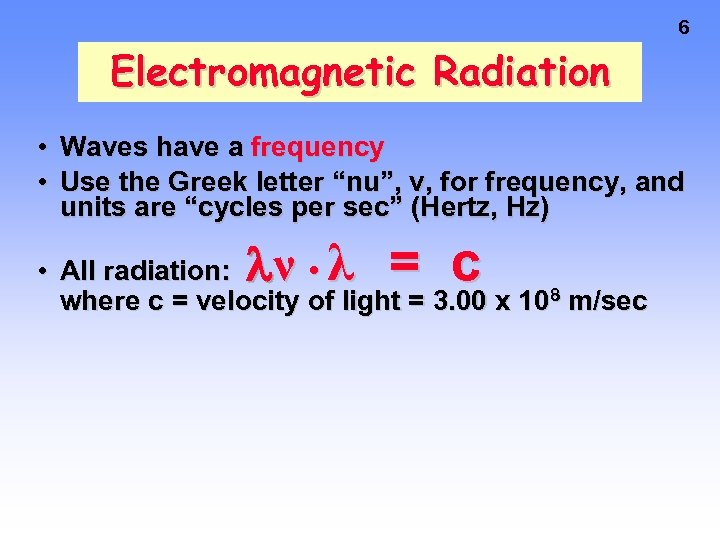 """6 Electromagnetic Radiation • • Waves have a frequency Use the Greek letter """"nu"""","""