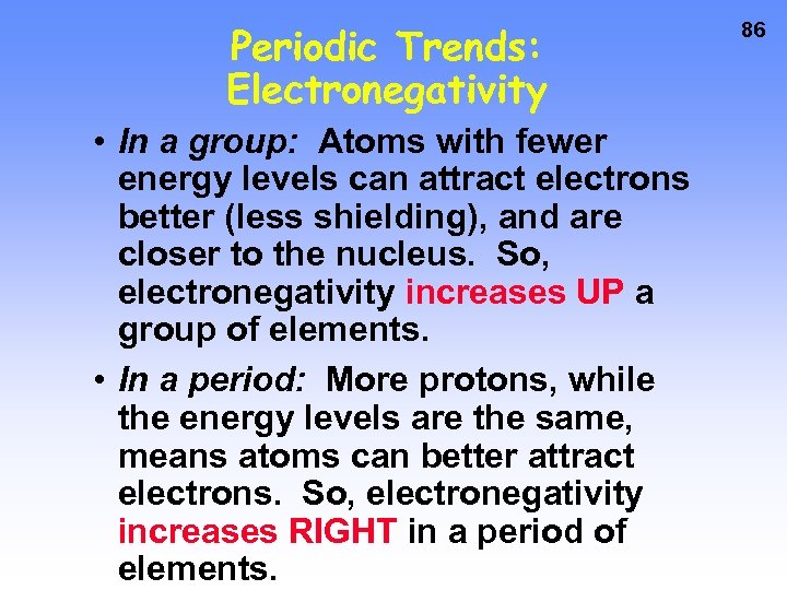 Periodic Trends: Electronegativity • In a group: Atoms with fewer energy levels can attract