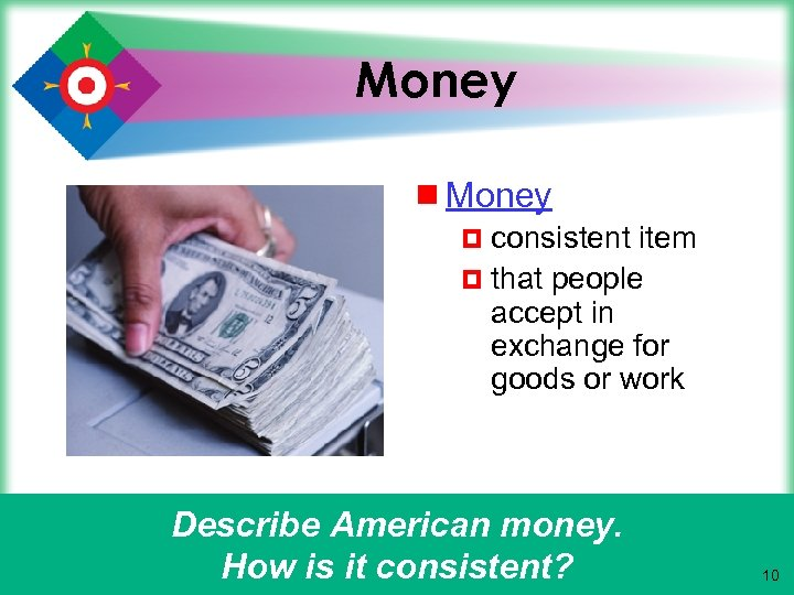 Money ¾ Money ¤ consistent item ¤ that people accept in exchange for goods