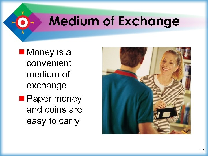 Medium of Exchange ¾ Money is a convenient medium of exchange ¾ Paper money