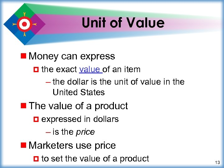 Unit of Value ¾ Money can express ¤ the exact value of an item