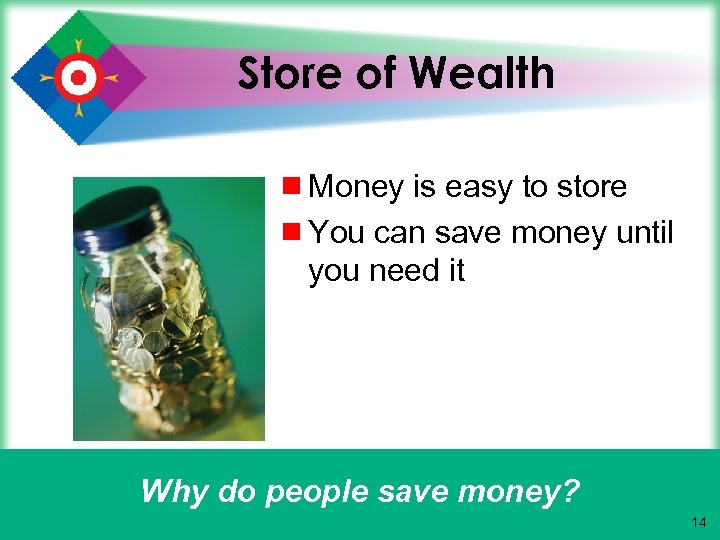 Store of Wealth ¾ Money is easy to store ¾ You can save money