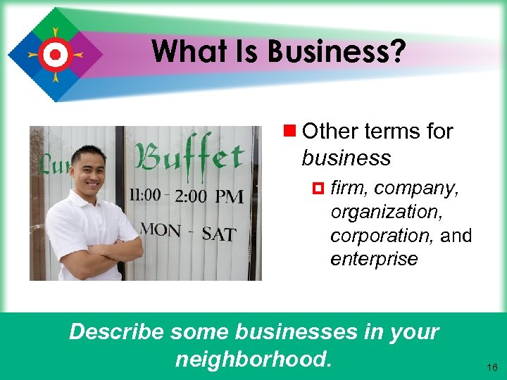 What Is Business? ¾ Other terms for business ¤ firm, company, organization, corporation, and