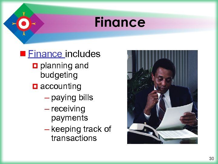 Finance ¾ Finance includes ¤ planning and budgeting ¤ accounting – paying bills –