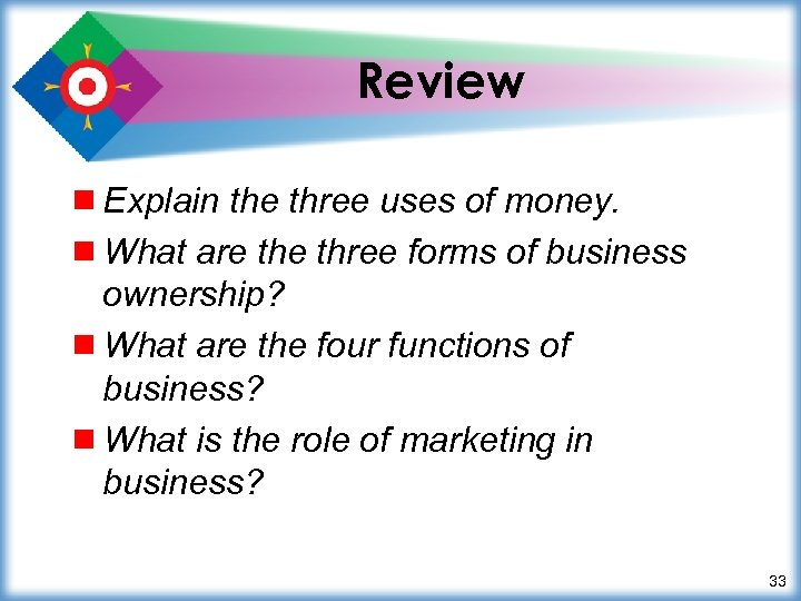 Review ¾ Explain the three uses of money. ¾ What are three forms of
