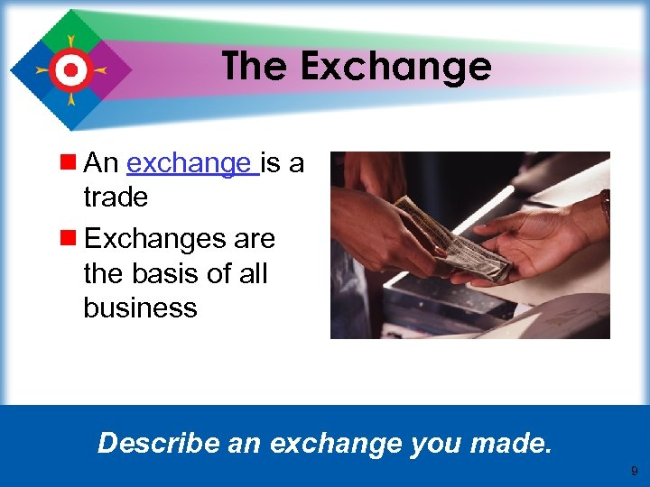 The Exchange ¾ An exchange is a trade ¾ Exchanges are the basis of