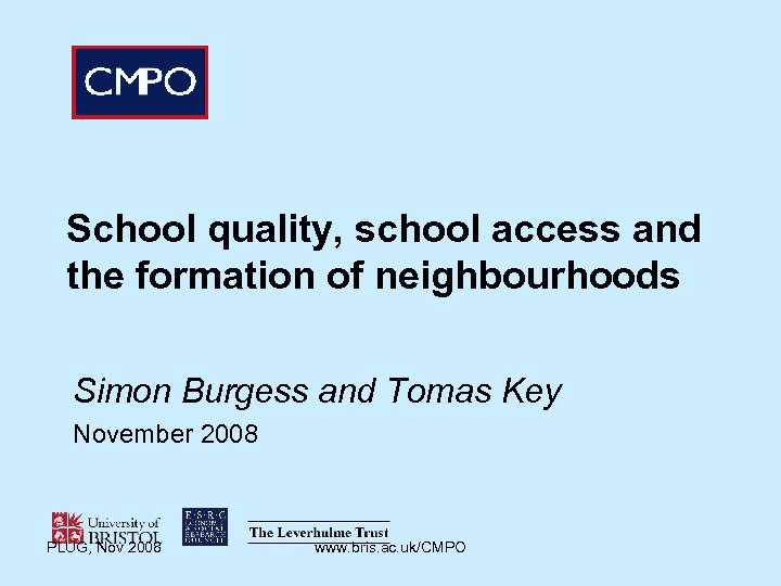 School quality, school access and the formation of neighbourhoods Simon Burgess and Tomas Key