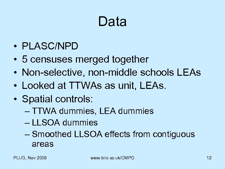 Data • • • PLASC/NPD 5 censuses merged together Non-selective, non-middle schools LEAs Looked