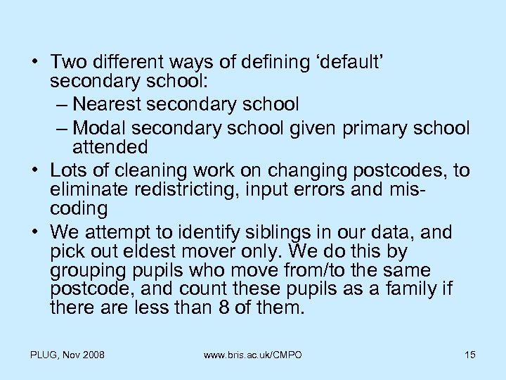 • Two different ways of defining 'default' secondary school: – Nearest secondary school
