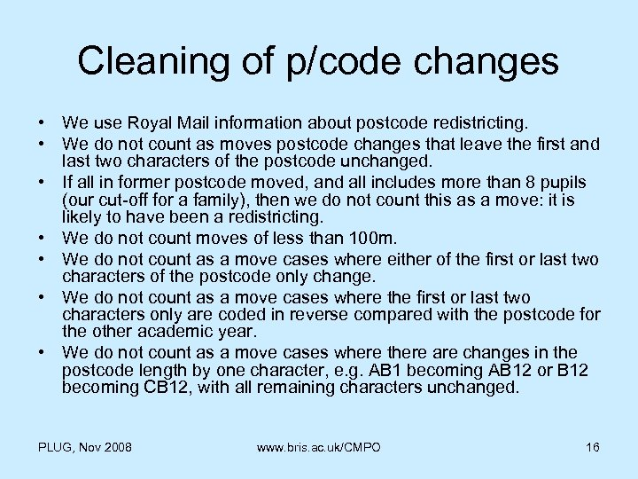 Cleaning of p/code changes • We use Royal Mail information about postcode redistricting. •