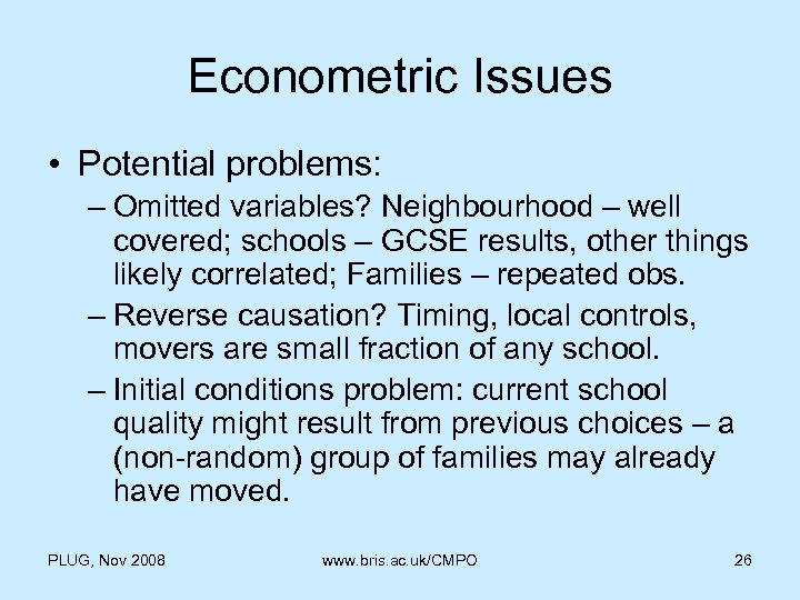 Econometric Issues • Potential problems: – Omitted variables? Neighbourhood – well covered; schools –