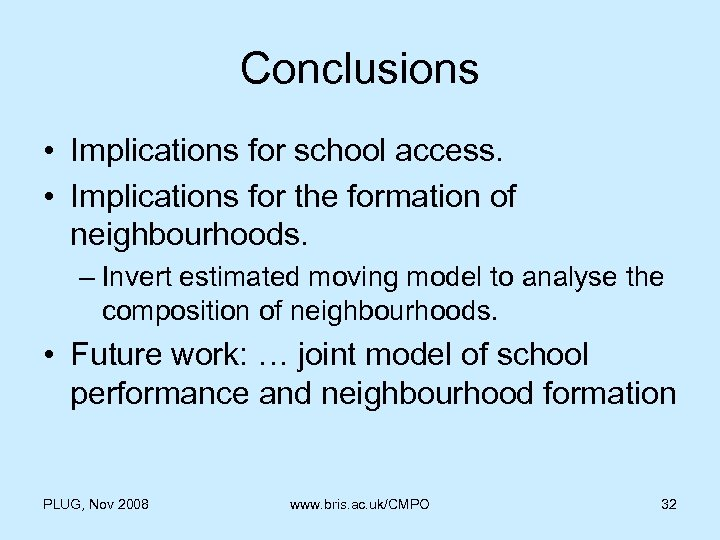 Conclusions • Implications for school access. • Implications for the formation of neighbourhoods. –