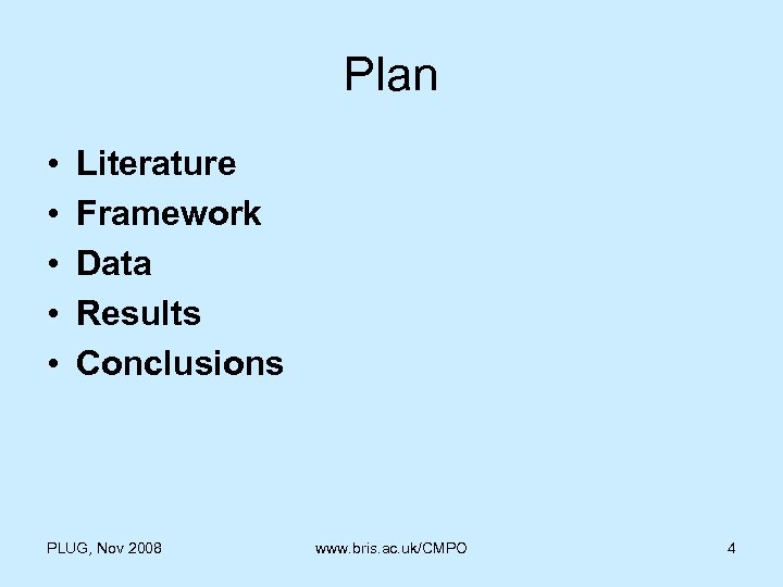 Plan • • • Literature Framework Data Results Conclusions PLUG, Nov 2008 www. bris.
