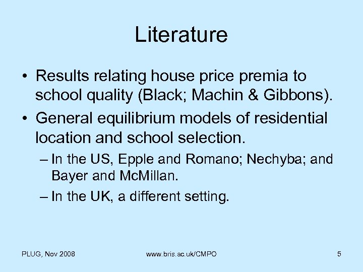 Literature • Results relating house price premia to school quality (Black; Machin & Gibbons).