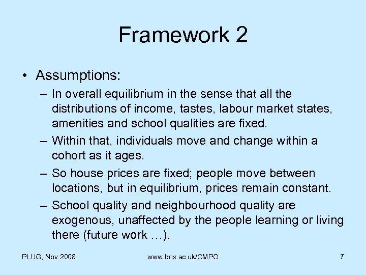 Framework 2 • Assumptions: – In overall equilibrium in the sense that all the