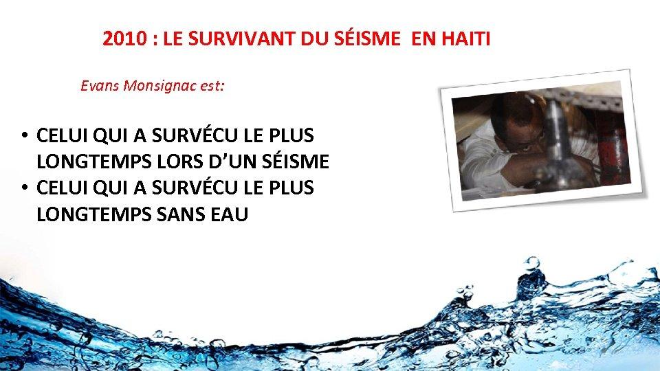 2010 : LE SURVIVANT DU SÉISME EN HAITI Evans Monsignac est: • CELUI QUI