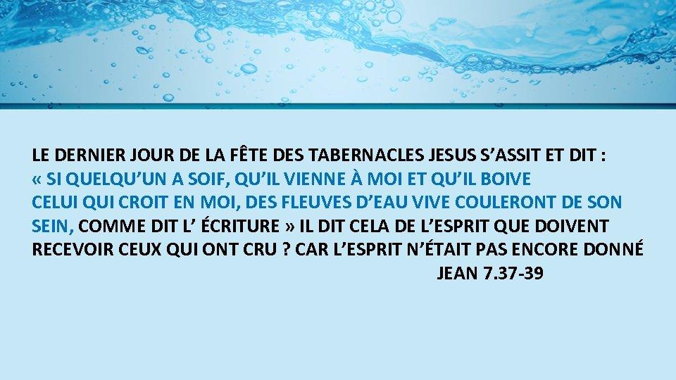 LE DERNIER JOUR DE LA FÊTE DES TABERNACLES JESUS S'ASSIT ET DIT : «