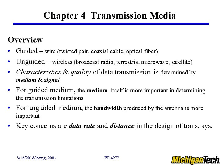 Chapter 4 Transmission Media Overview • Guided – wire (twisted pair, coaxial cable, optical