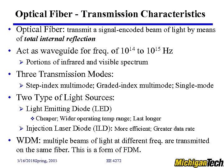 Optical Fiber - Transmission Characteristics • Optical Fiber: transmit a signal-encoded beam of light