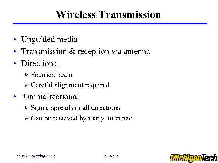 Wireless Transmission • Unguided media • Transmission & reception via antenna • Directional Focused