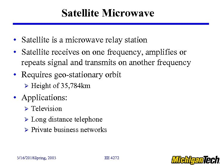 Satellite Microwave • Satellite is a microwave relay station • Satellite receives on one