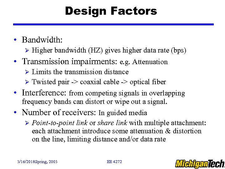 Design Factors • Bandwidth: Ø Higher bandwidth (HZ) gives higher data rate (bps) •