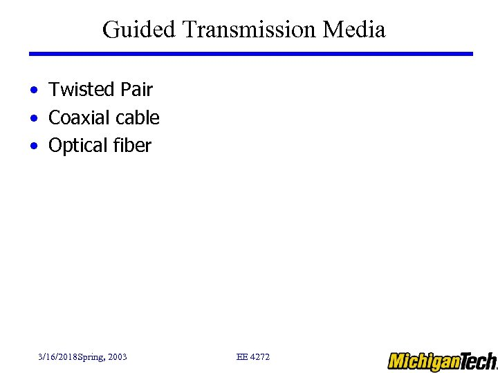 Guided Transmission Media • Twisted Pair • Coaxial cable • Optical fiber 3/16/2018 Spring,