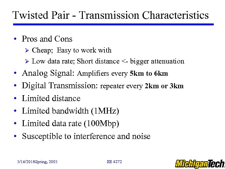 Twisted Pair - Transmission Characteristics • Pros and Cons Cheap; Easy to work with