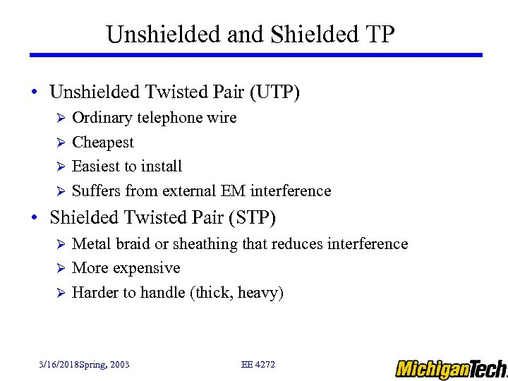 Unshielded and Shielded TP • Unshielded Twisted Pair (UTP) Ordinary telephone wire Ø Cheapest