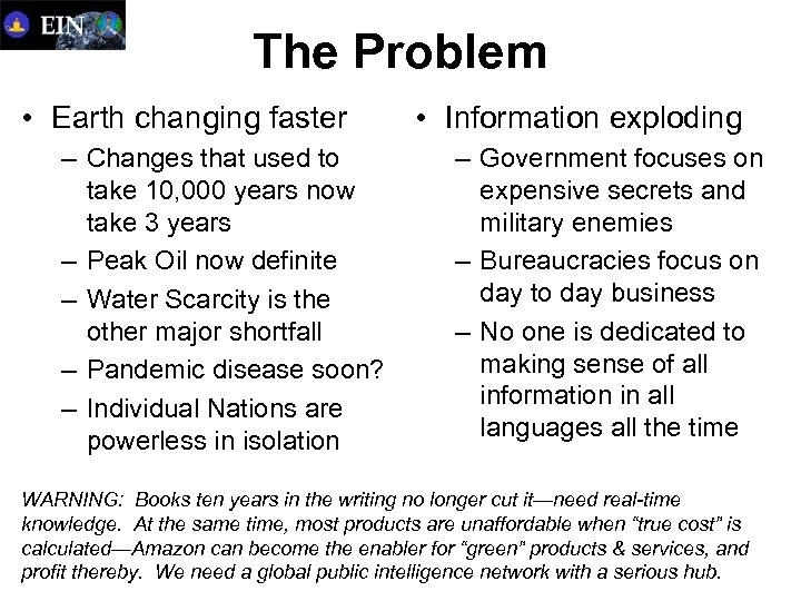 The Problem • Earth changing faster – Changes that used to take 10, 000